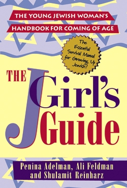 J Girl : The Young Jewish Woman's Handbook for Coming of Age